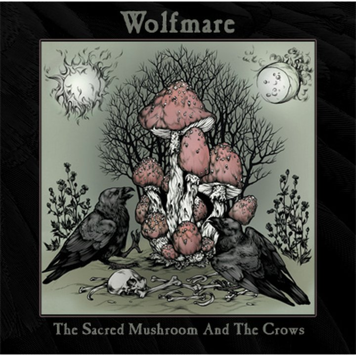 Wolfmare-The Sacred Mushroom And The Crows CD
