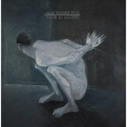 Walk Through Fire - Hope Is Misery CD
