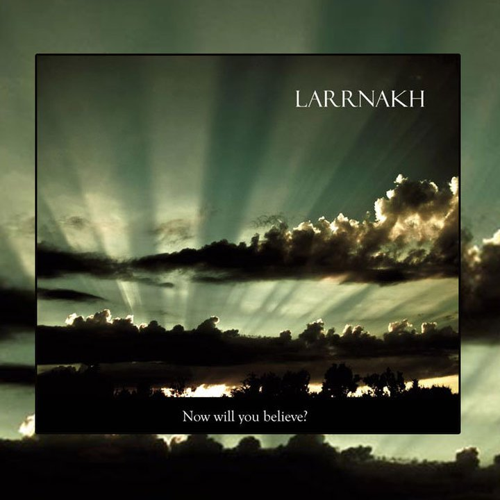 Larrnakh - Now Will You Believe? Digi-CD