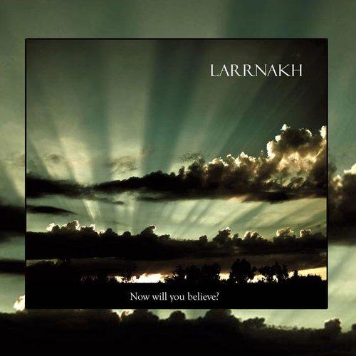 Larrnakh - Now Will You Believe? Digi-CD